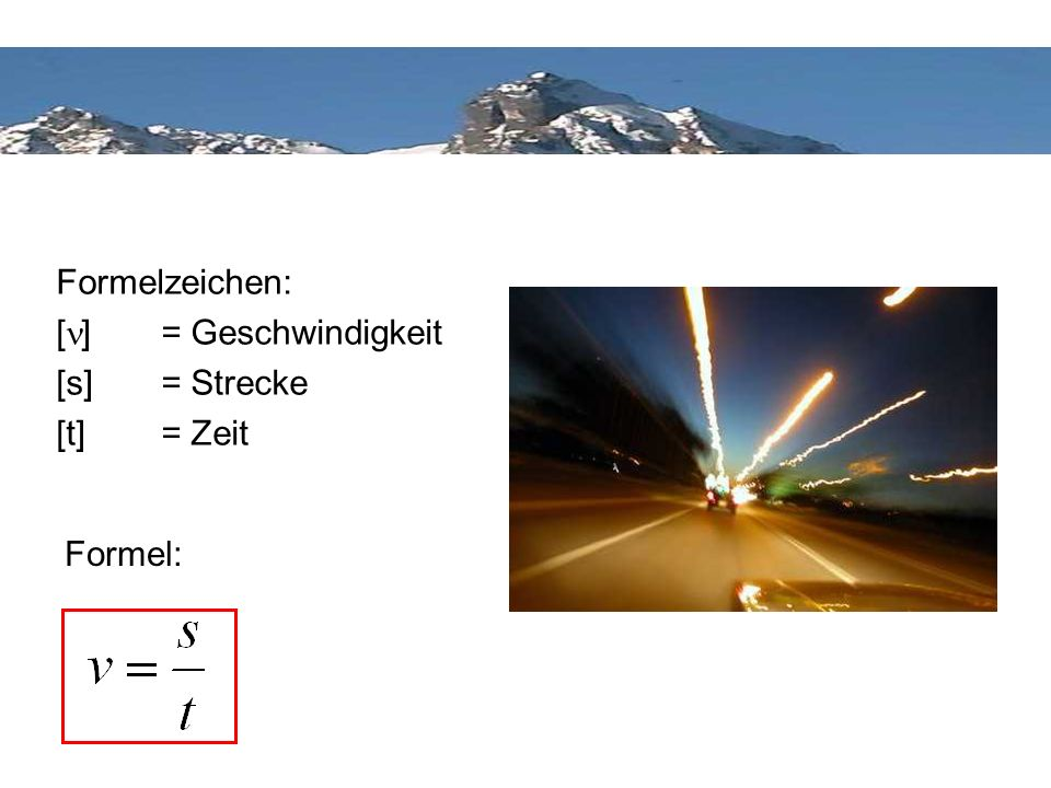 Formelzeichen: [n] = Geschwindigkeit [s] = Strecke [t] = Zeit Formel: